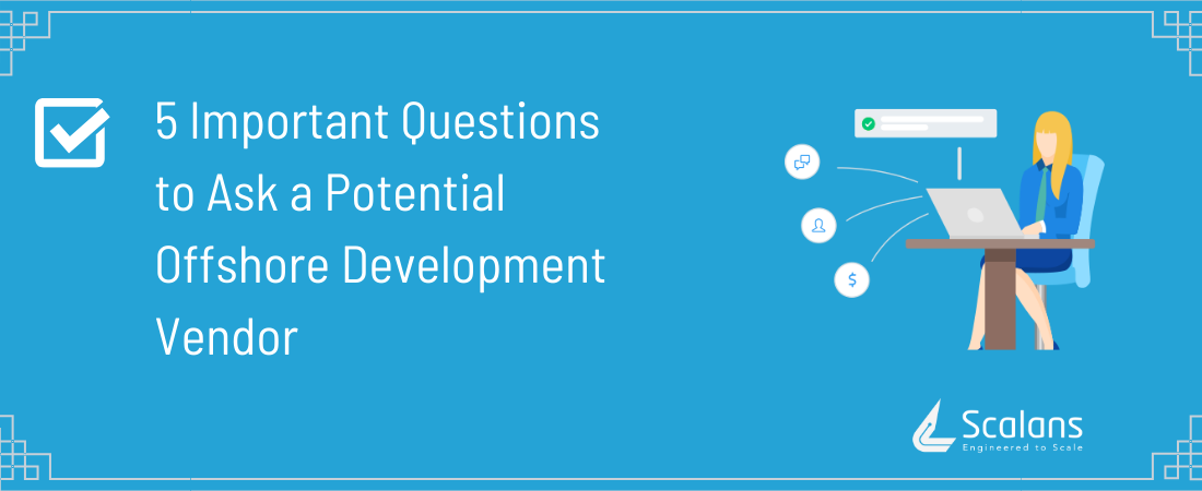 5-Important-Questions-to-Ask-a-Potential-Offshore-Development-Vendor