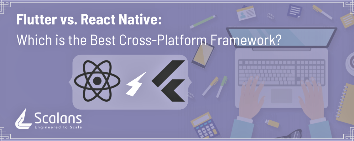 Flutter Vs React Native - Which is the best framework