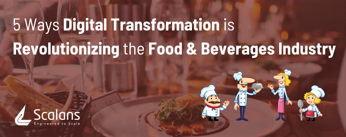 5 Ways Digital Transformation is Revolutionizing the Food & Beverages Industry