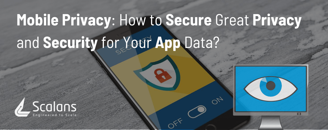 Mobile Privacy -How to Secure Great Privacy and Security for Your App Data