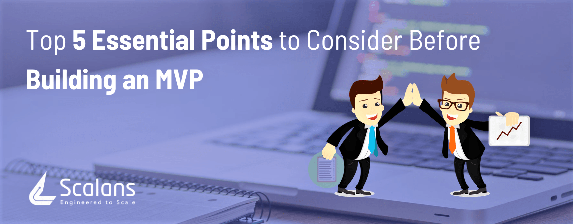 Top 5 Essential Points to Consider Before Building an MVP