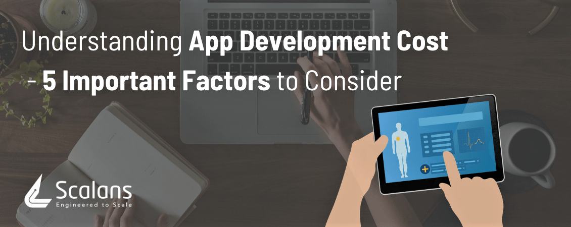 Understanding App Development Cost - 5 Important Factors to Consider