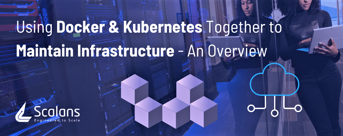 Using Docker & Kubernetes Together to Maintain Infrastructure