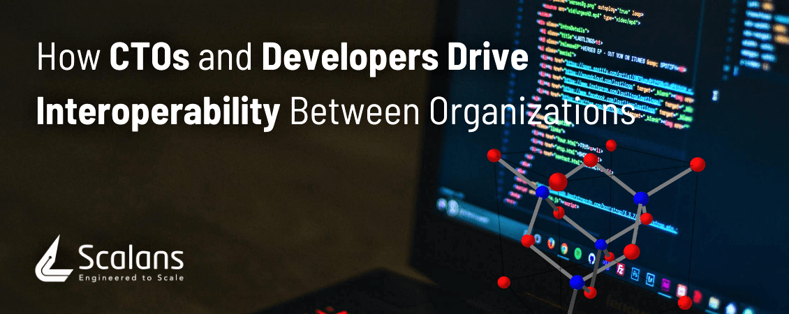 How CTOs and Developers Drive Interoperability Between Organizations