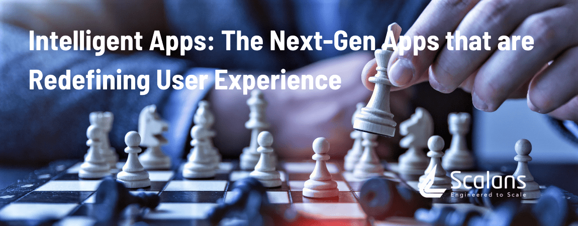 Intelligent Apps: The Next-Gen Apps that are Redefining User Experience