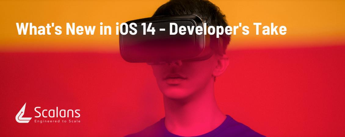 hat's New in iOS 14 - Developer's Take