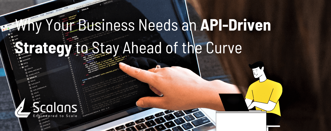 Why Your Business Needs an API-Driven Strategy to Stay Ahead of the Curve