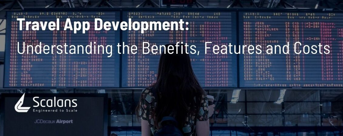 Travel App Development- Understanding the Benefits, Features and Costs