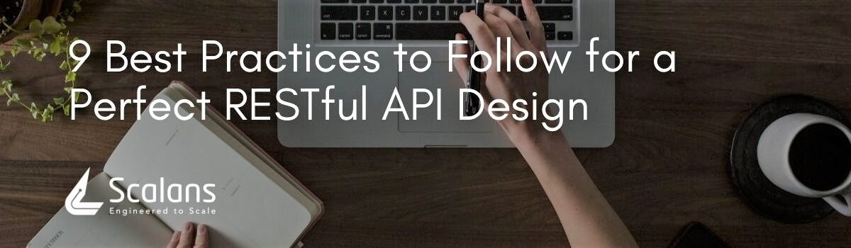9 Best Practices to Follow for a Perfect RESTful API Design