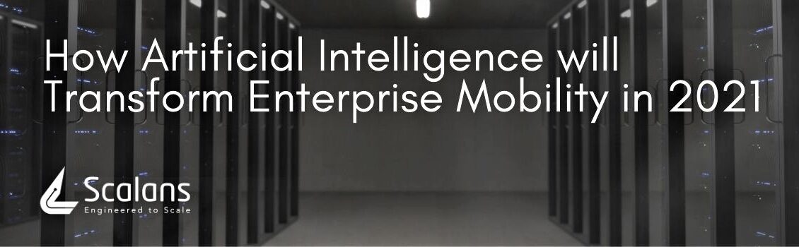 How Artificial Intelligence will Transform Enterprise Mobility in 2021