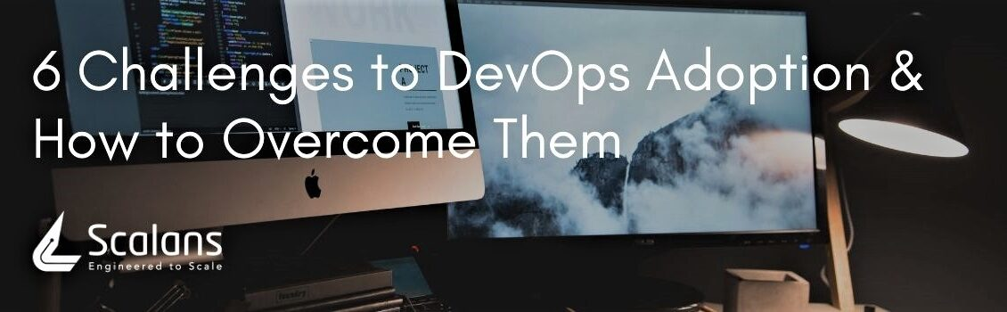 6 Challenges to DevOps Adoption & How to Overcome Them