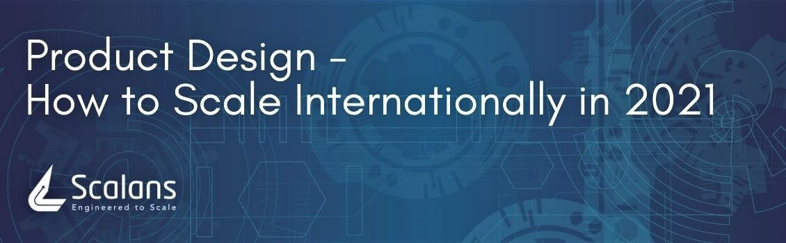 Product Design - How to Scale Internationally in 2021