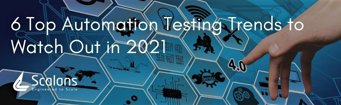 6 Top Automation Testing Trends to Watch Out in 2021