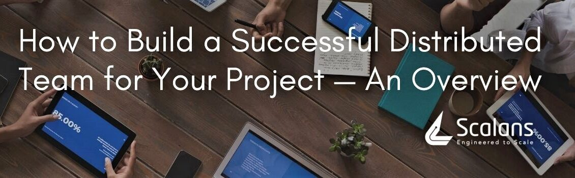 How to Build a Successful Distributed Team for Your Project