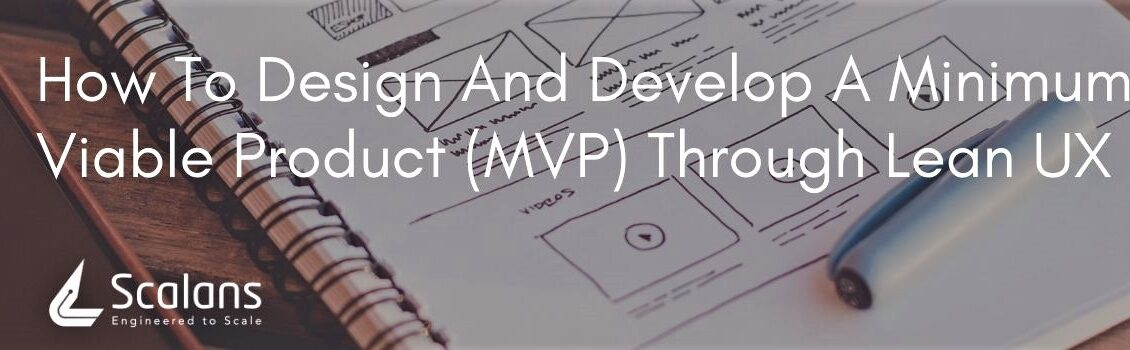 How To Design And Develop A Minimum Viable Product (MVP) Through Lean UX