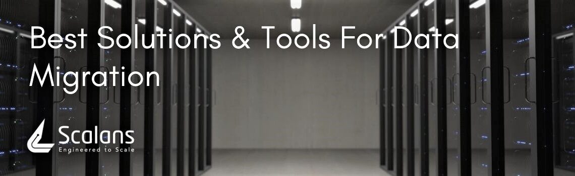 Best Solutions & Tools For Data Migration