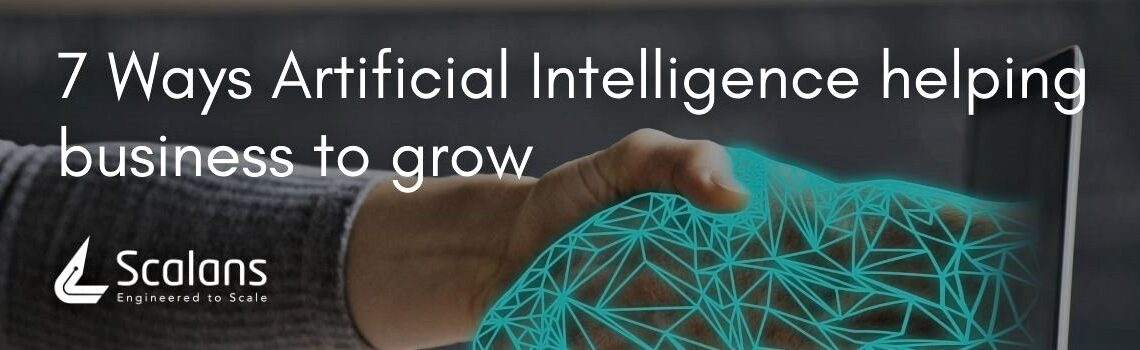 7 Ways Artificial Intelligence helping business to grow